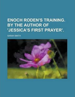 Enoch Roden's Training. by the Author of 'Jessica's First Prayer'