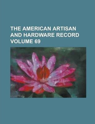 The American Artisan and Hardware Record Volume 69
