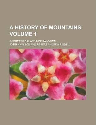 A History of Mountains; Geographical and Mineralogical Volume 1