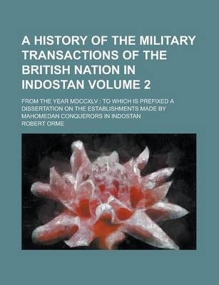 A History of the Military Transactions of the British Nation in Indostan; From the Year MDCCXLV