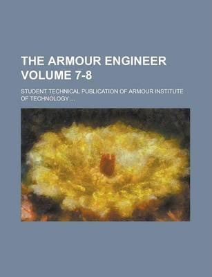 The Armour Engineer; Student Technical Publication of Armour Institute of Technology ... Volume 7-8