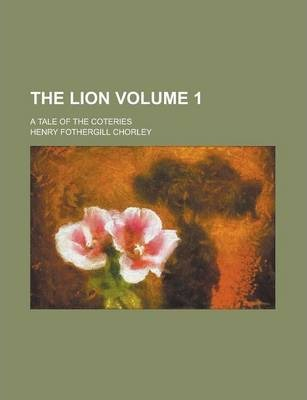 The Lion; A Tale of the Coteries Volume 1