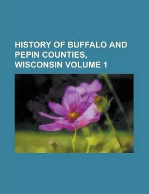 History of Buffalo and Pepin Counties, Wisconsin Volume 1