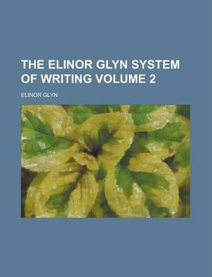 The Elinor Glyn System of Writing Volume 2