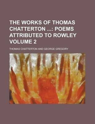 The Works of Thomas Chatterton Volume 2