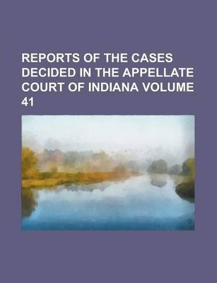 Reports of the Cases Decided in the Appellate Court of Indiana Volume 41