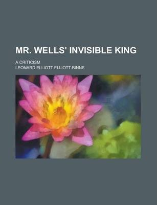 Mr. Wells' Invisible King; A Criticism