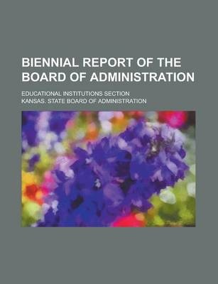 Biennial Report of the Board of Administration; Educational Institutions Section