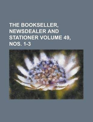 The Bookseller, Newsdealer and Stationer Volume 49, Nos. 1-3