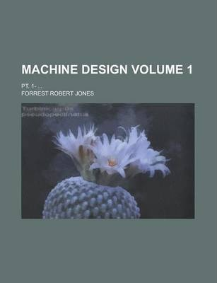 Machine Design; PT. 1- ... Volume 1