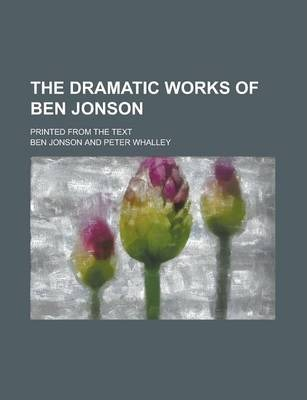 The Dramatic Works of Ben Jonson; Printed from the Text