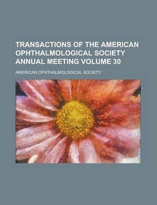 Transactions of the American Ophthalmological Society Annual Meeting Volume 30