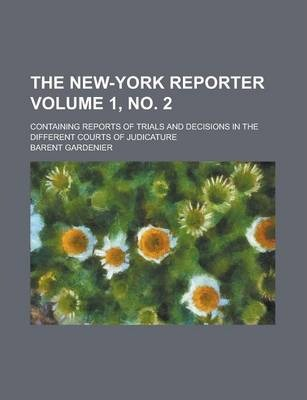 The New-York Reporter; Containing Reports of Trials and Decisions in the Different Courts of Judicature Volume 1, No. 2