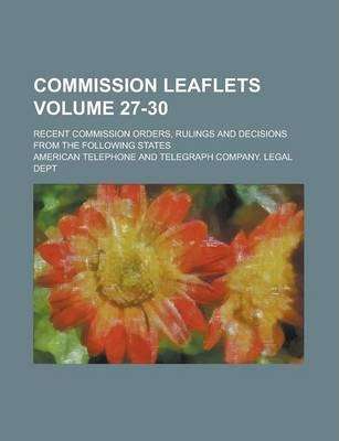 Commission Leaflets; Recent Commission Orders, Rulings and Decisions from the Following States Volume 27-30
