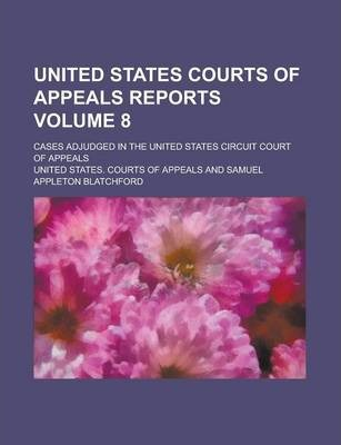 United States Courts of Appeals Reports; Cases Adjudged in the United States Circuit Court of Appeals Volume 8
