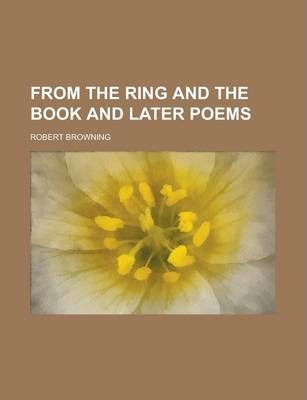 From the Ring and the Book and Later Poems