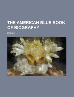 The American Blue Book of Biography; Men of 1912-