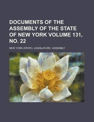 Documents of the Assembly of the State of New York Volume 131, No. 22