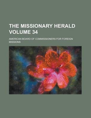 The Missionary Herald Volume 34