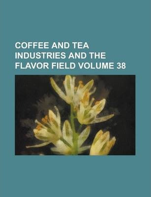 Coffee and Tea Industries and the Flavor Field Volume 38