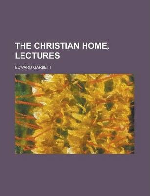 The Christian Home, Lectures