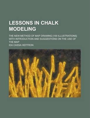 Lessons in Chalk Modeling; The New Method of Map Drawing [100 Illustrations] with Introduction and Suggestions on the Use of the Map