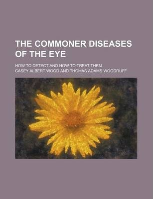 The Commoner Diseases of the Eye; How to Detect and How to Treat Them