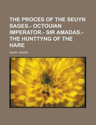 The Proces of the Seuyn Sages.- Octouian Imperator.- Sir Amadas.- The Hunttyng of the Hare