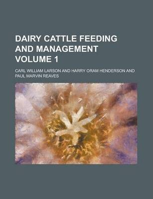 Dairy Cattle Feeding and Management Volume 1