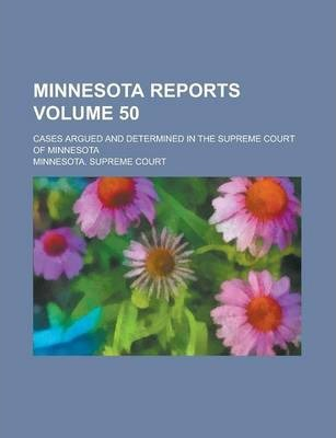 Minnesota Reports; Cases Argued and Determined in the Supreme Court of Minnesota Volume 50