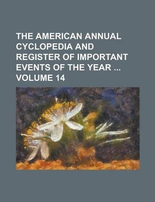 The American Annual Cyclopedia and Register of Important Events of the Year Volume 14