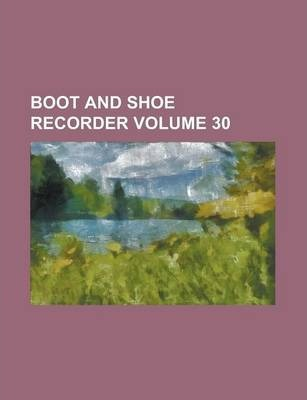 Boot and Shoe Recorder Volume 30