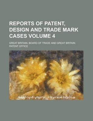 Reports of Patent, Design and Trade Mark Cases Volume 4