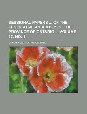 Sessional Papers of the Legislative Assembly of the Province of Ontario Volume 37, No. 1