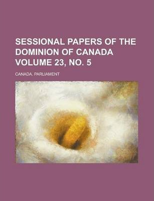 Sessional Papers of the Dominion of Canada Volume 23, No. 5