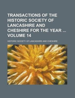 Transactions of the Historic Society of Lancashire and Cheshire for the Year Volume 14