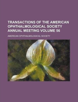 Transactions of the American Ophthalmological Society Annual Meeting Volume 56