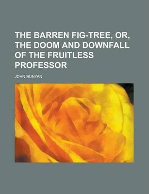 The Barren Fig-Tree, Or, the Doom and Downfall of the Fruitless Professor