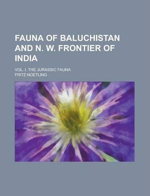 Fauna of Baluchistan and N. W. Frontier of India; Vol. I. the Jurassic Fauna