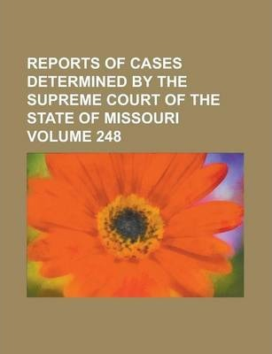 Reports of Cases Determined by the Supreme Court of the State of Missouri Volume 248