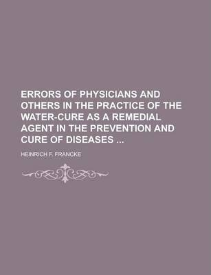 Errors of Physicians and Others in the Practice of the Water-Cure as a Remedial Agent in the Prevention and Cure of Diseases