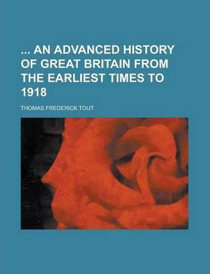 An Advanced History of Great Britain from the Earliest Times to 1918
