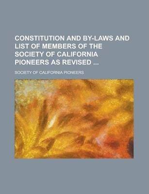 Constitution and By-Laws and List of Members of the Society of California Pioneers as Revised
