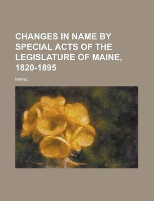 Changes in Name by Special Acts of the Legislature of Maine, 1820-1895
