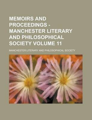 Memoirs and Proceedings - Manchester Literary and Philosophical Society Volume 11