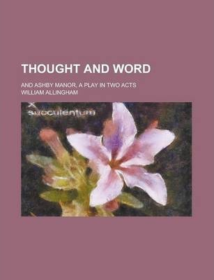 Thought and Word; And Ashby Manor, a Play in Two Acts