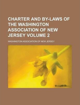 Charter and By-Laws of the Washington Association of New Jersey Volume 2