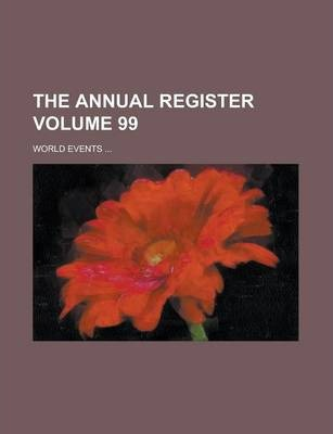 The Annual Register; World Events ... Volume 99