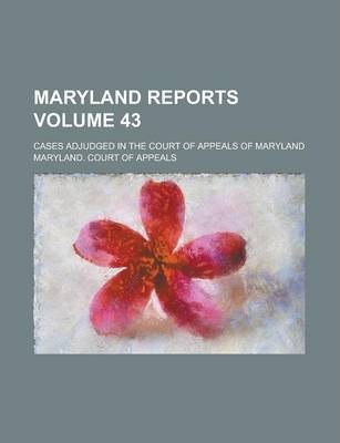Maryland Reports; Cases Adjudged in the Court of Appeals of Maryland Volume 43