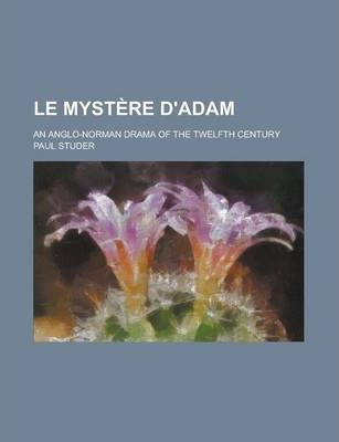 Le Mystere D'Adam; An Anglo-Norman Drama of the Twelfth Century